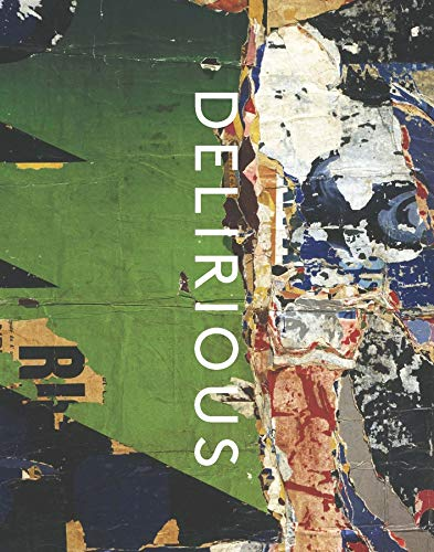 Delirious - Art At The Limits Of Reason, 1950-1980