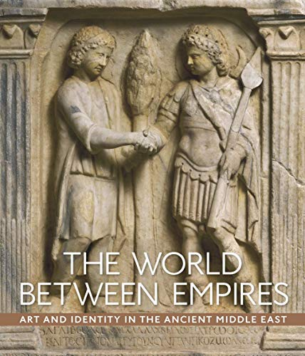 9781588396839: The World between Empires: Art and Identity in the Ancient Middle East