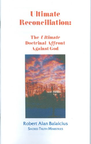 9781588400598: Ultimate Reconciliation: The Ultimate Doctrinal Affront Against God