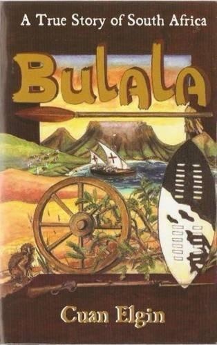 Bulala: A True Story Of South Africa: Cuan Elgin