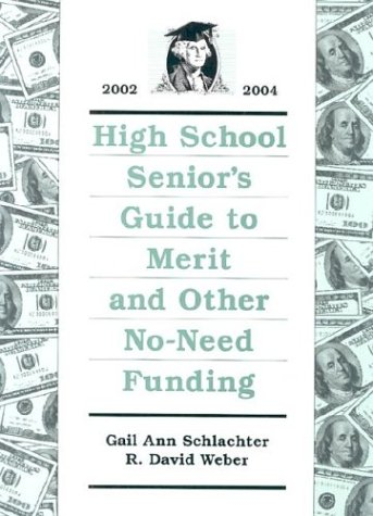High School Senior's Guide to Merit and Other No-Need Funding 2002-2004: Schlachter, Gail Ann;...