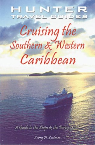 Cruising the Southern and Western Caribbean: A Guide to the Ships & the Ports of Call (Cruising...