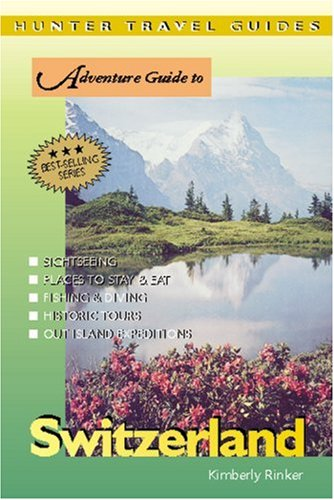 Hunter Travel Guides Adventure Guide to Switzerland: Rinker, Kimberly