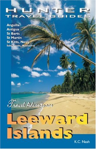 9781588436429: Travel Adventures Leeward Islands: Anguilla, Antigua, St Barts, St Kitts & St Martin: Anguilla, Antigua, St. Barts, St. Kitts, St. Martin, Barbuda and Nevis (Adventure Guide)