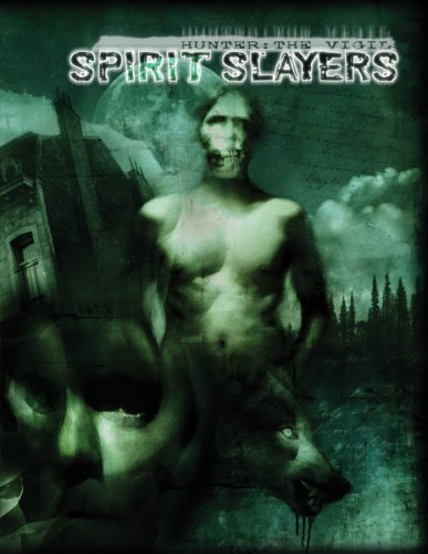 9781588467461: Spirit Slayers (Hunter: The Vigil)