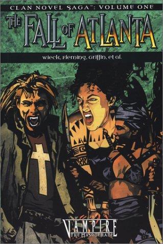 Vampire Fall of Atlanta (Clan Saga 1) (Clan Novel Saga): Stewart Wieck; Gherbod Fleming; Eric ...