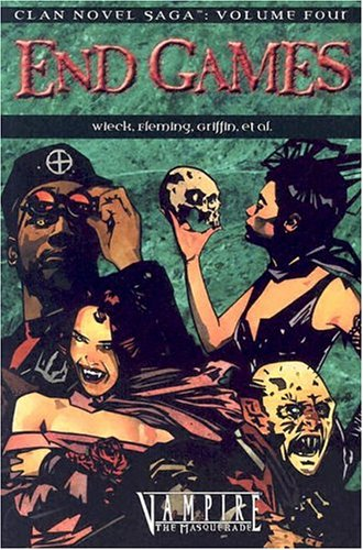 Vampire End Games (Clan Saga 4) (Clan Novel Saga): Justin Achilli; Stewart Wieck