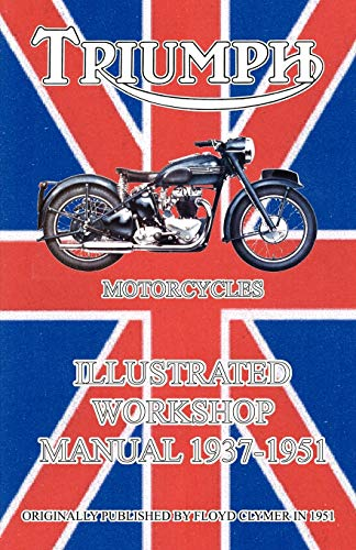 Triumph Motorcycles Illustrated Workshop Manual 1937-1951 (1588500640) by Floyd Clymer