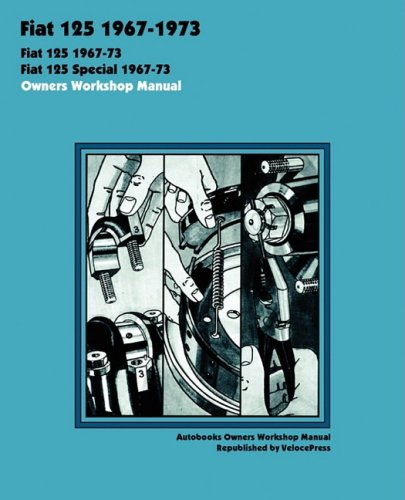 9781588501080: FIAT 125 & 125 SPECIAL 1967-1973 OWNERS WORKSHOP MANUAL
