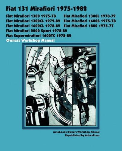 9781588501110: FIAT 131 MIRAFIORI 1300, 1300L, 1300CL, 1600S, 1600CL, 1800, 2000 SPORT, SUPERMIRAFIORI 1600TC 1975-1982 OWNERS WORKSHOP MANUAL