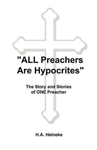 All Preachers Are Hypocrites: H. A. Heineke