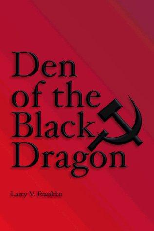 Den of the Black Dragon: Franklin, Larry V.