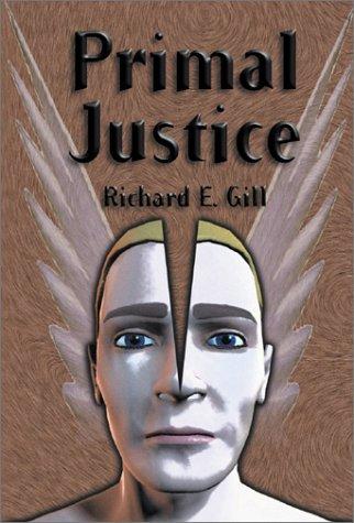 Primal Justice: Gill, Richard E.
