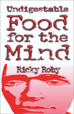 Undigestable Food for the Mind: Roby, Ricky
