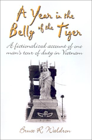 A Year in the Belly of the Tiger: A Fictionalized Account of One Man's Tour of Duty in Vietnam:...
