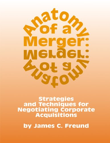 9781588520005: Anatomy of a Merger: Strategies and Techniques for Negotiating Corporate Acquisitions