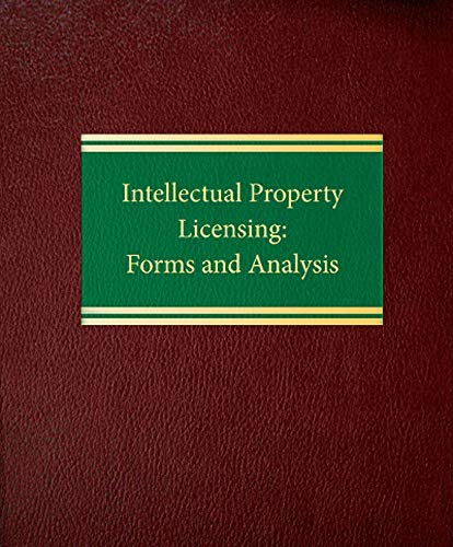 Intellectual Property Licensing: Forms and Analysis (Commercial Law ntellectual Property Series): ...