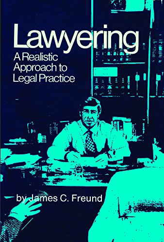 Lawyering: A Realistic Approach to Legal Practice (158852115X) by Freund C. James