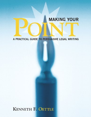 Making Your Point: A Practical Guide to Persuasive Legal Writing: Oettle, Kenneth F.
