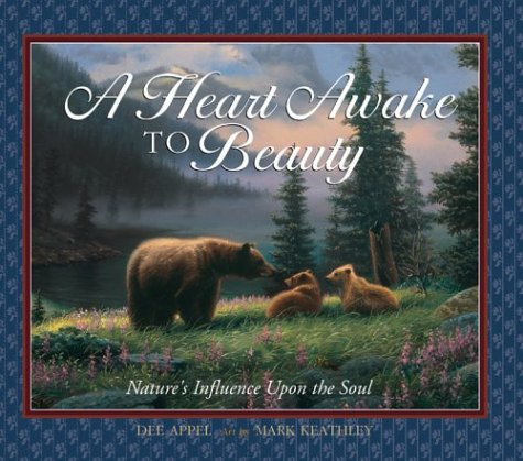 A Heart Awake to Beauty - Nature's Influence Upon the Soul: Dee Appel