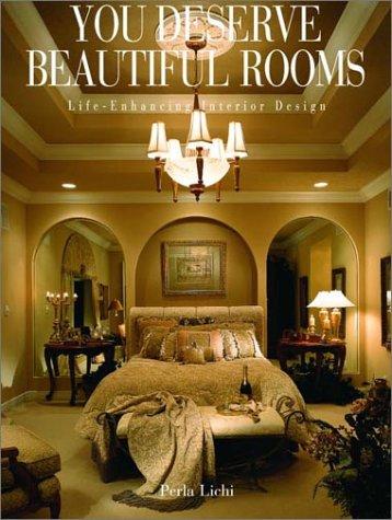 You Deserve Beautiful Rooms: Life-Enhancing Interior Design: Perla Lichi