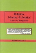 Religion Identity and Politics: Essays on Bangladesh (1588680800) by Rafiuddin Ahmed