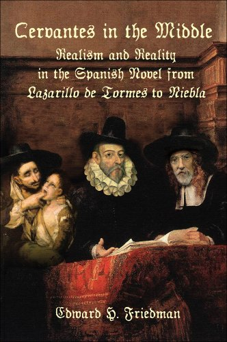 Cervantes in the Middle: Realism and Reality in the Spanish Novel from Lazarillo de Tormes to ...
