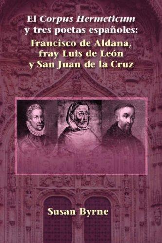 9781588711144: El Corpus Hermeticum y tres poetas españoles: Francisco de Aldana, fray Luis de León y San Juan de la Cruz (Juan de La Cuesta Hispanic Monographs) (Spanish Edition)