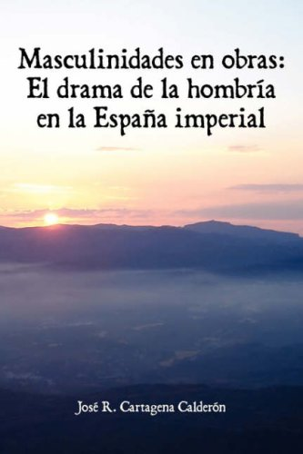 9781588711274: Masculinidades En Obras: El Drama de La Hombria En La Espana Imperial (Juan de La Cuesta Hispanic Monographs) (Spanish Edition)
