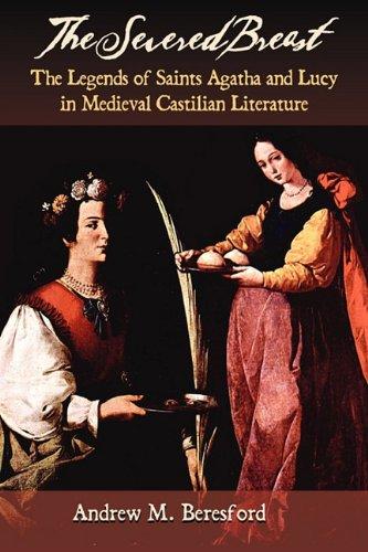 9781588711830: The Severed Breast: The Legends of Saints Agatha and Lucy in Medieval Castilian Literature (Juan de La Cuesta: Hispanic Monographs)