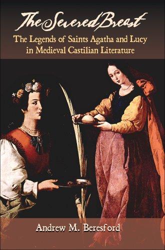 9781588711892: The Severed Breast: The Legends of Saints Agatha and Lucy in Medieval Castilian Literature (Juan de La Cuesta-Hispanic Monographs)