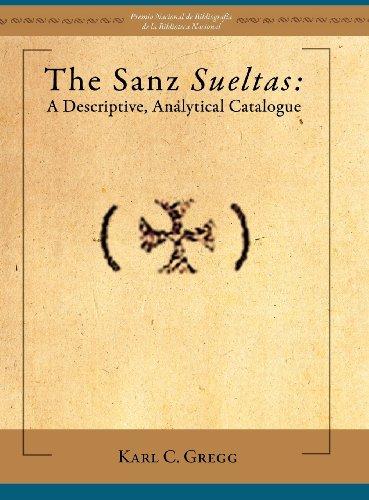 The Sanz Sueltas: A Descriptive, Analytical Catalogue (Juan de La Cuesta. Hispanic Monographs) (...
