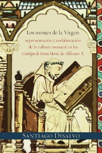 9781588712301: Los Monjes de La Virgen: Representacion y Reelaboracion de La Cultura Monacal En Las Cantigas de Santa Maria de Alfonso X (Juan de La Cuesta Hispanic Monographs)
