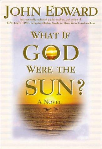 What If God Were the Sun?: John Edward