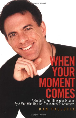When Your Moment Comes: A Guide to: Pallotta, Dan