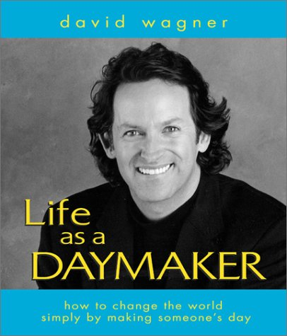 9781588720757: Life As a Daymaker: How to Change the World by Simply Making Someone's Day