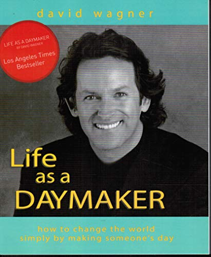 9781588720764: Life As A Daymaker: How To Change The World By Making Someone's Day