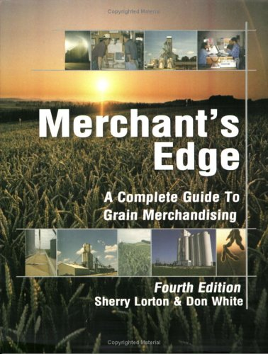 Merchant's Edge: A Complete Guide to Grain Merchandising (1588741257) by Donald White; Sherry Lorton