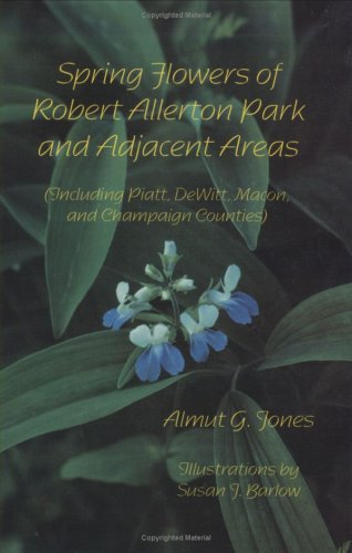9781588741967: Spring Flowers of Robert Allerton Park and Adjacent Areas: Including Piatt, Dewitt, Macon, and Champaign (Il) Counties