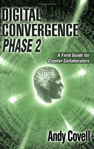 Digital Convergence Phase 2: A Field Guide: Andy Covell