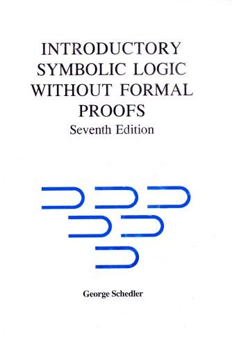 Introductory Symbolic Logic Without Formal Proofs: George Schedler