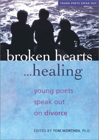 Broken Hearts.Healing: Young Poets Speak Out on Divorce