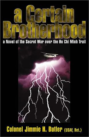 A Certain Brotherhood: A Novel of the Secret War over the Ho Chi Minh Trail: still in shrink wrap ...