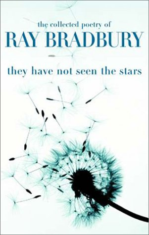 9781588810380: They Have Not Seen the Stars: The Collected Poetry of Ray Bradbury