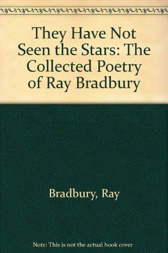 9781588810397: They Have Not Seen the Stars: The Collected Poetry of Ray Bradbury