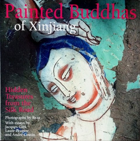 Painted Buddhas of Xinjiang: Hidden Treasures from the Silk Road: Gies, Jacques