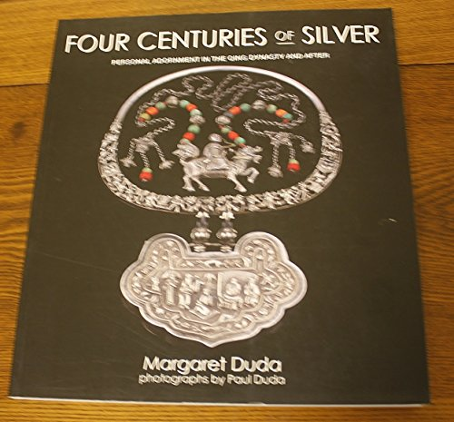 Four Centuries of Silver: Personal Adornment in the Qing Dynasty and After: Duda, Margaret