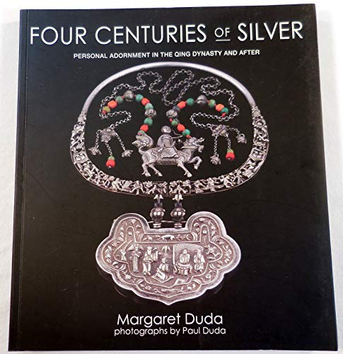 9781588860316: Four Centuries of Silver: Personal Adornment in the Qing Dynasty and After