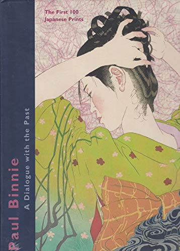 9781588860965: Paul Binnie - A Dialogue with the Past: The First 100 Japanese Prints