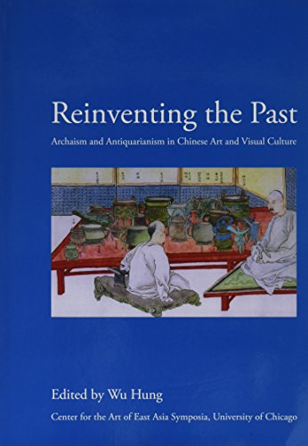 9781588861092: Reinventing the Past: Archaism and Antiquarianism in Chinese Art and Visual Culture